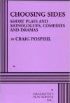 Choosing Sides: Short Plays and Monologues, Comedies and Dramas - Craig Pospisil