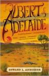 Albert of Adelaide: A Novel - Howard L. Anderson
