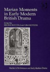 Marian Moments in Early Modern British Drama - Regina Buccola