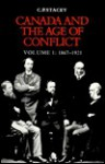 Canada and the Age of Conflict: A History of Canadian External Policies, Volume 1: 1867-1921 - Charles Perry Stacey