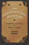 Supernatural Murders - Jonathan Goodman, Albert Borowitz