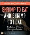 Shrimp to Eat and Shrimp to Heal: The Future of Shrimp Fishing and Farming - Jack Rudloe, Anne Rudloe