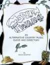 Modern Twang: An Alternative Country Music Guide and Directory - David Goodman