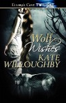 Wolf Wishes (Be-Wished, #1-2) - Kate Willoughby