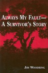 Always My Fault -- A Survivor's Story - Jim Woodring
