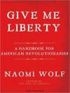 Give Me Liberty: A Handbook for American Revolutionaries (MP3 Book) - Naomi Wolf, Karen White