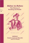 Ashes to Ashes: The History of Smoking And Health (Clio Medica S./Wellcome Institute Series in the History of Medicine) - Stephen Lock, E.M. Tansey, Lois Reynolds