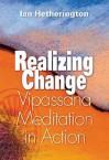 Realizing Change: Vipassana Meditation in Action - Ian Hetherington, Michael Green, Kirk Brown