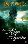 Sur des mers plus ignorées (FANTASY) (French Edition) - Tim Powers
