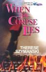 When the Corpse Lies - Therese Szymanski