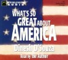 What's So Great About America (New Millennium Audio) - Dinesh D'Souza