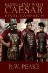 Marching With Caesar: Final Campaign - R.W. Peake