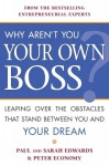 Why Aren't You Your Own Boss?: Leaping Over the Obstacles That Stand Between You and Your Dream - Paul Edwards, Peter Economy, Sarah Edwards