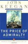 The Price of Admiralty: The Evolution of Naval Warfare - John Keegan