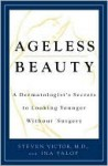 Ageless Beauty: A Dermatologist's Secrets for Looking Younger Without Surgery - Steven Victor, Ina Yalof