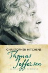 Thomas Jefferson: Author of America - Christopher Hitchens