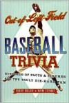 Out-Of-Left Field Baseball Trivia: Hundreds of Facts & Figures for the Truly Die-Hard Fan - Robert Obojski, Wayne Stewart