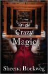 Funny Tragic Crazy Magic - Sheena Boekweg