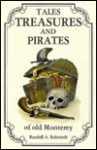 Tales, Treasures, and Pirates of Old Monterey - Randall A. Reinstedt