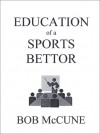 Education of a Sports Bettor - Bob McCune, J.R. Miller