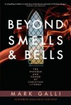 Beyond Smells and Bells: The Wonder and Power of Christian Liturgy - Mark Galli