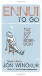 Ennui to Go: The Art of Boredom - Jon Winokur