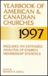Yearbook Of American & Canadian Churches 1997: Prepared And Edited For The Communication Commission Of The National Council Of The Churches Of Christ In ... (Yearbook Of American And Canadian Churches) - Kenneth B. Bedell, National Council