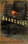 The Anarchist: A Novel - John Smolens