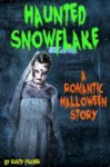 Haunted Snowflake: A Romantic Halloween Story - Rusty Fischer