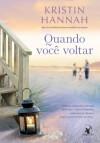 Quando você voltar (Portuguese Edition) - Kristin Hannah