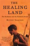 The Healing Land: The Bushmen and the Kalahari Desert - Rupert Isaacson