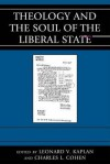 Theology and the Soul of the Liberal State - Leonard V. Kaplan, Charles L. Cohen, Ann Althouse, Charles Cohen