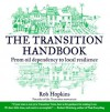 The Transition Handbook: From Oil Dependency to Local Resilience - Robert Hopkins, Richard Heinberg