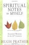 Spiritual Notes to Myself: Essential Wisdom for the 21st Century - Hugh Prather
