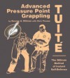 Advanced Pressure Point Grappling: Tuité: The Dillman Method Of Instant Self Defense - George A. Dillman, Chris Thomas