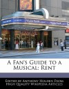 A Fan's Guide to a Musical: Rent - Anthony Holden