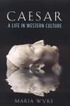 Caesar: A Life in Western Culture - Maria Wyke