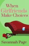 When Girlfriends Make Choices - Savannah Page