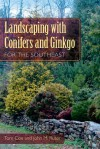 Landscaping with Conifers and Ginkgo for the Southeast - Tom Cox, John M. Ruter