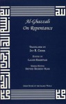 On Repentance (Great Books of the Islamic World) - Abu Hamed Muhammad al-Ghazzali, Jay R. Crook, Laleh Bakhtiar