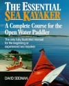 The Essential Sea Kayaker: A Complete Course For The Open Water Paddler - David Seidman