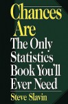 Chances Are: The Only Statistic Book You'll Ever Need - Steve Slavin
