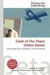 Clash of the Titans (Video Game) - Lambert M. Surhone, Mariam T. Tennoe, Susan F. Henssonow