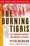 The Burning Tigris: The Armenian Genocide and America's Response - Peter Balakian