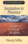 Invitation to Presence: A Guide to Spiritual Disciplines (Pathways in Spiritual Growth-Resources for Congregations and Leadership) - Wendy Miller