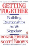 Getting Together: Building Relationships As We Negotiate - Roger Fisher, Scott T. Brown