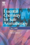 Essential Chemistry For Safe Aromatherapy - Sue Clarke