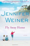 Fly Away Home - Jennifer Weiner