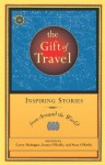 The Gift of Travel: Inspiring Stories from Around the World (Travelers' Tales) - Larry Habegger, James O'Reilly, Sean Joseph O'Reilly, Sean O'Reilly