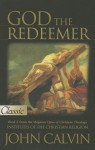 God the Redeemer: The Institutes of the Christian Religion a Pure Gold Classic - John Calvin